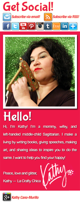 Hello!Hi, I'm Kathy! I'm a mommy, wifey, and left-handed middle-child Sagittarian. I make a living by writing books, giving speeches, making art, and sharing ideas to inspire you to do the same. I want to help you find your happy!Peace, love and glitter,Kathy — La Crafty Chica